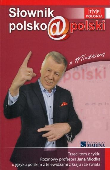 Polecamy: Słownik polsko@polski z Miodkiem. Trzeci tom z cyklu Rozmowy profesora Jana Miodka o języku polskim z telewidzami z kraju i ze świata.