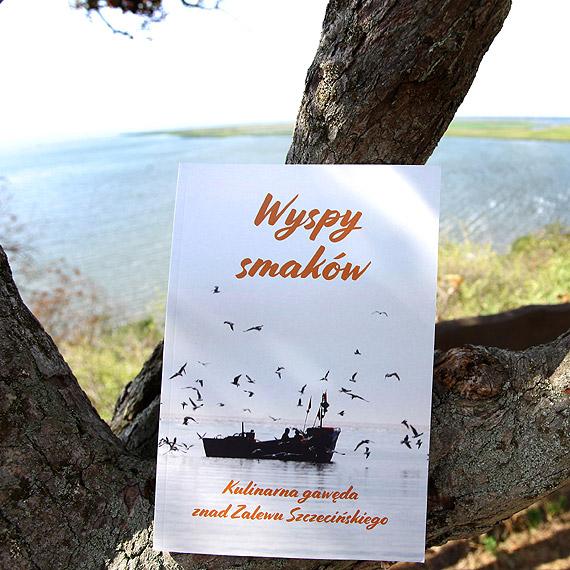 """""""Wyspy smaków. Kulinarna gawęda znad Zalewu Szczecińskiego"""" – nowa książka o kulturze i kulinariach regionu"""